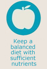 Keep a balanced diet with sufficient nutrients